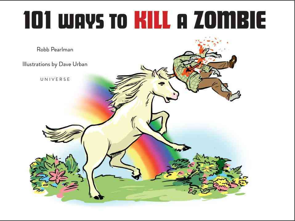 101 Ways to Kill a Zombie By Pearlman, Robb/ Urban, Dave (ILT)